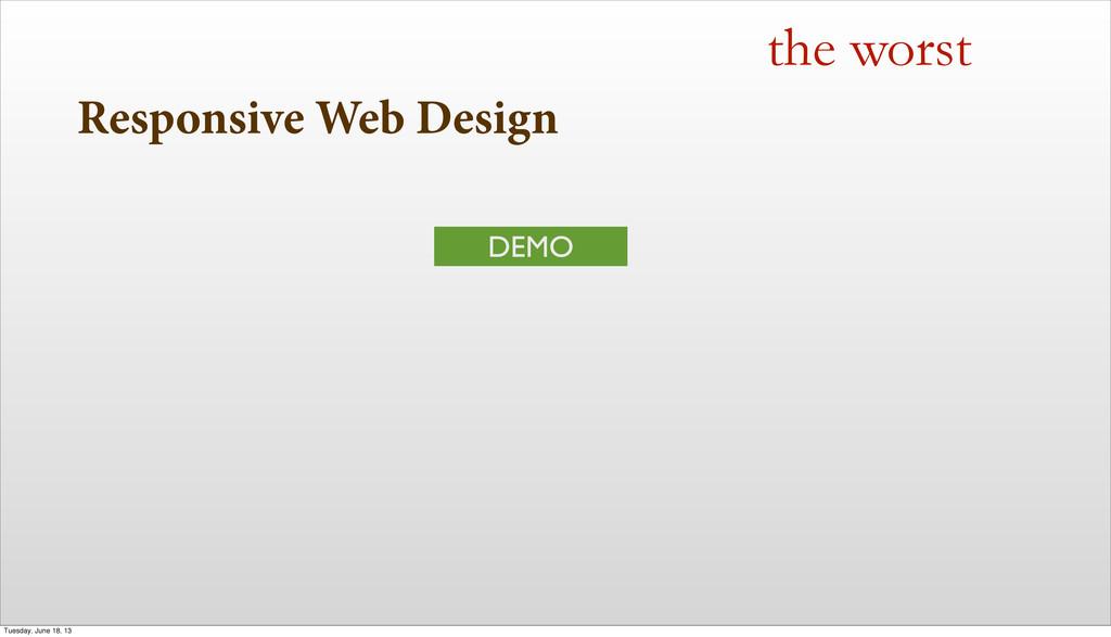 Responsive Web Design the worst DEMO Tuesday, J...