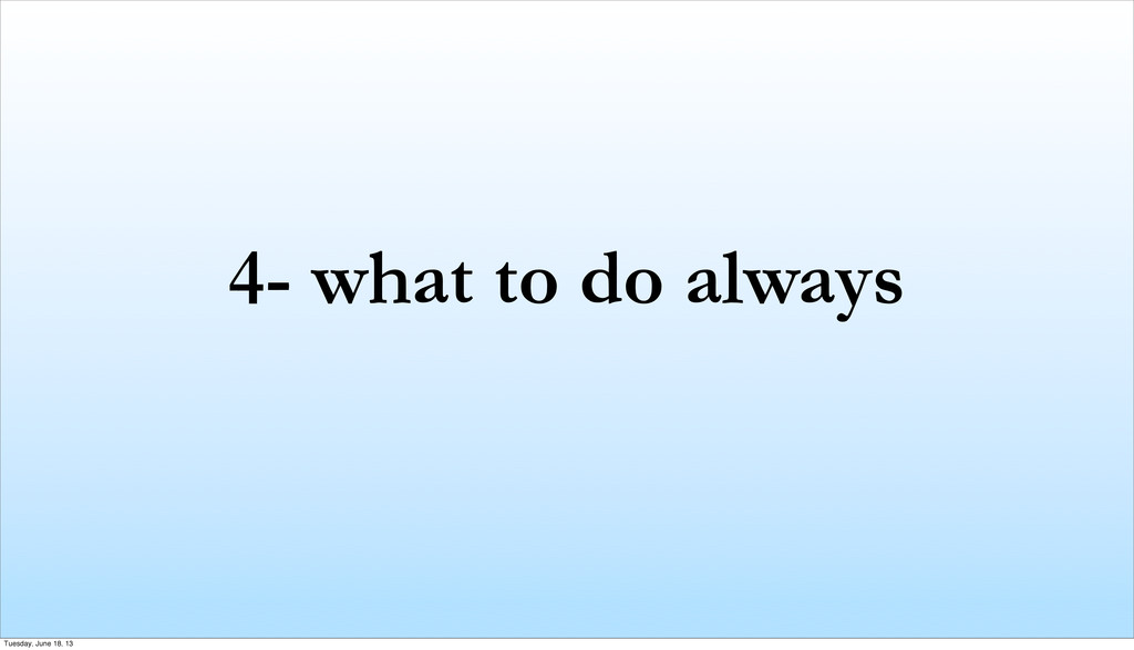 4- what to do always Tuesday, June 18, 13
