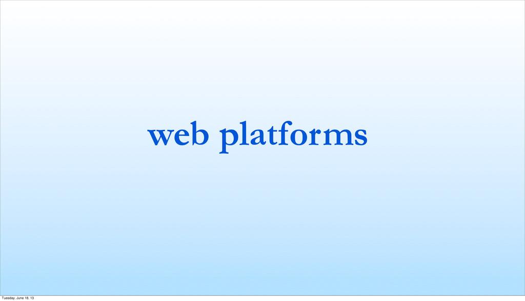 web platforms Tuesday, June 18, 13