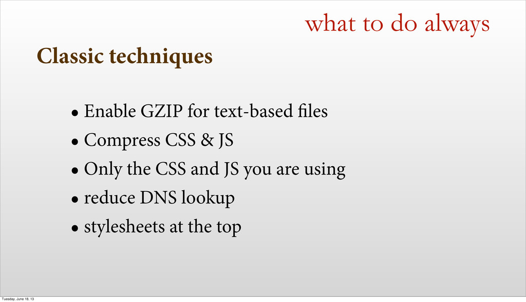Classic techniques • Enable GZIP for text-based...