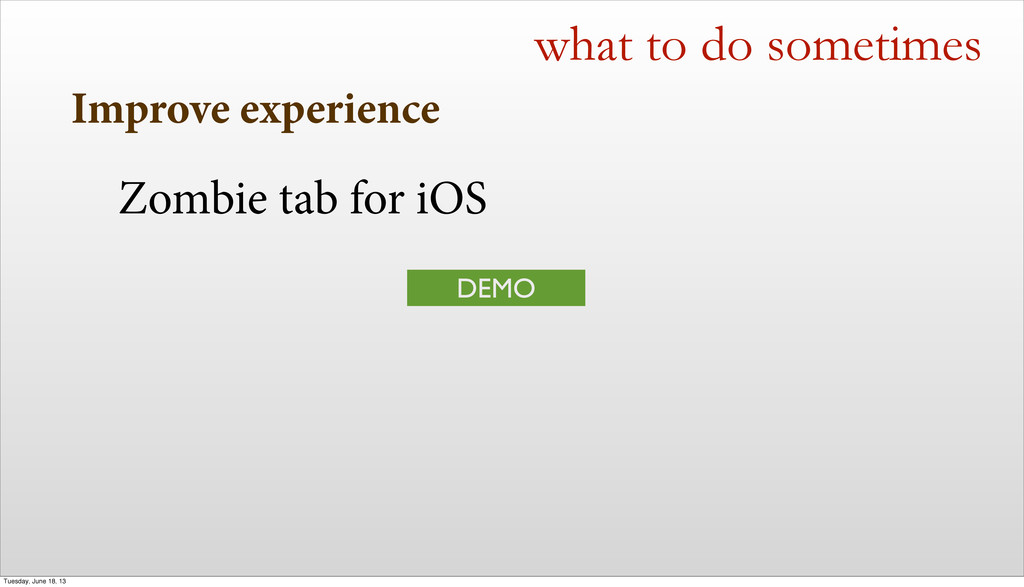 Improve experience what to do sometimes Zombie ...