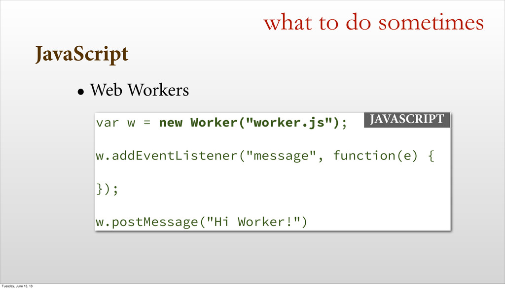 JavaScript what to do sometimes • Web Workers v...