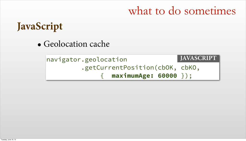 JavaScript what to do sometimes • Geolocation c...