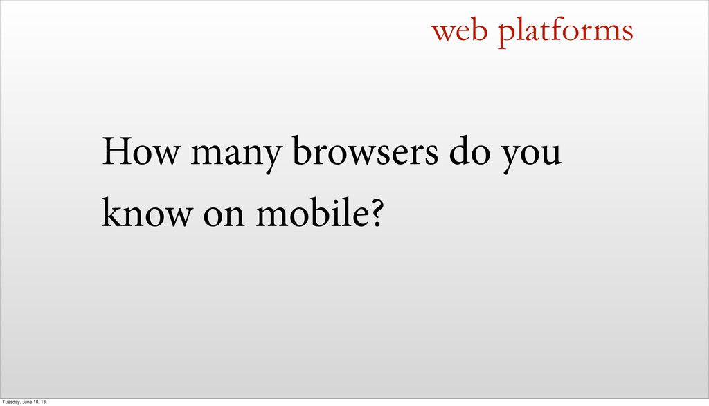 How many browsers do you know on mobile? web pl...