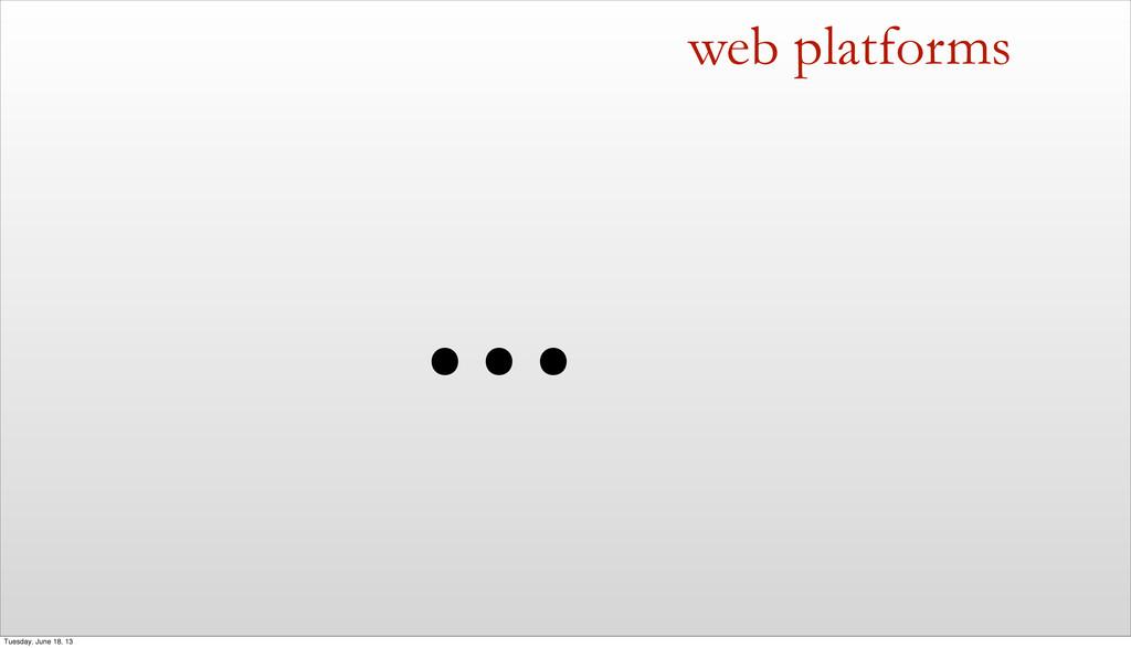 ... web platforms Tuesday, June 18, 13