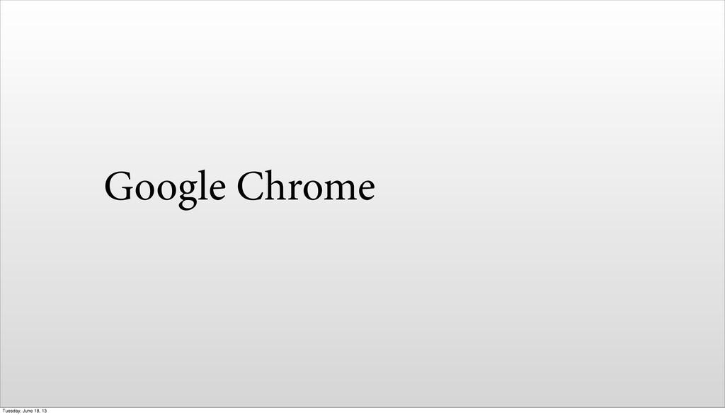 Google Chrome Tuesday, June 18, 13