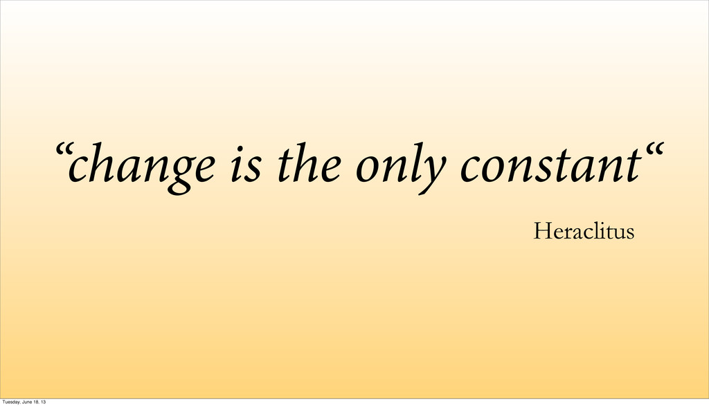 """""""change is the only constant"""" Heraclitus Tuesda..."""