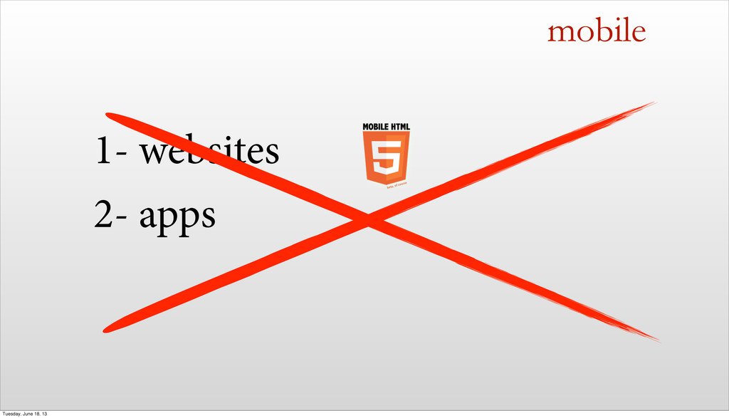 mobile 1- websites 2- apps Tuesday, June 18, 13