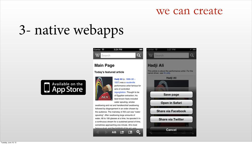 we can create 3- native webapps Tuesday, June 1...