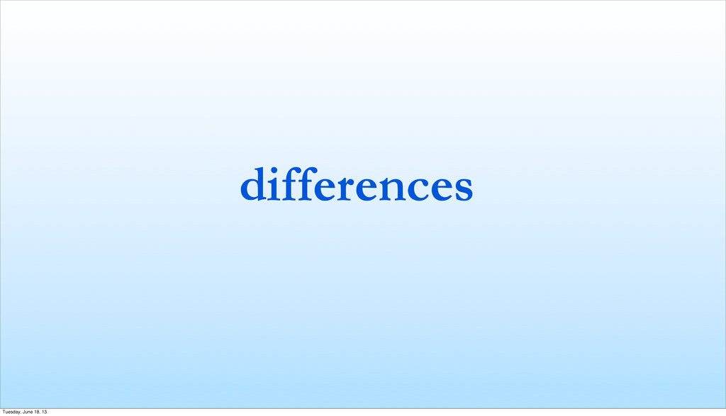 differences Tuesday, June 18, 13