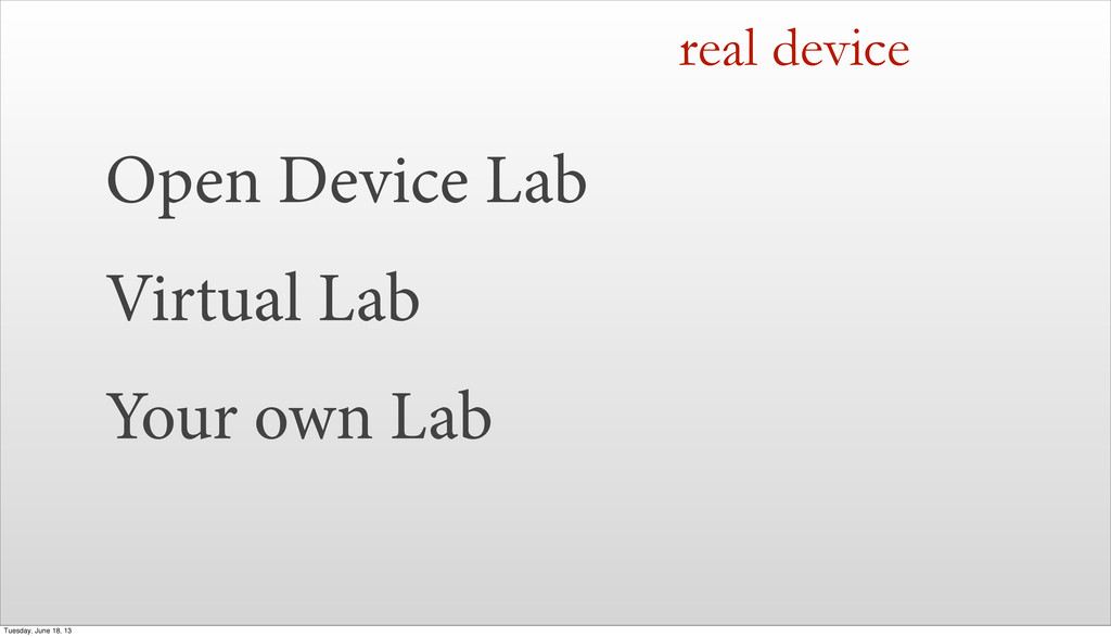real device Open Device Lab Virtual Lab Your ow...