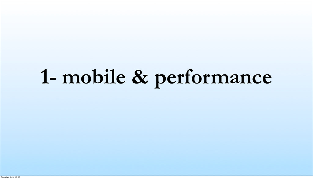 1- mobile & performance Tuesday, June 18, 13