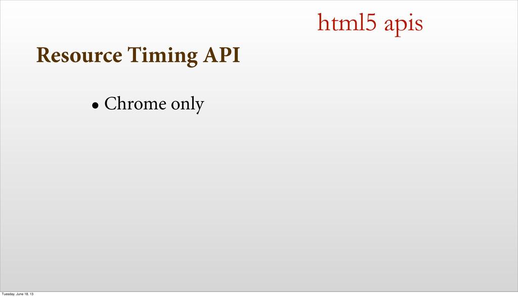 Resource Timing API • Chrome only html5 apis Tu...