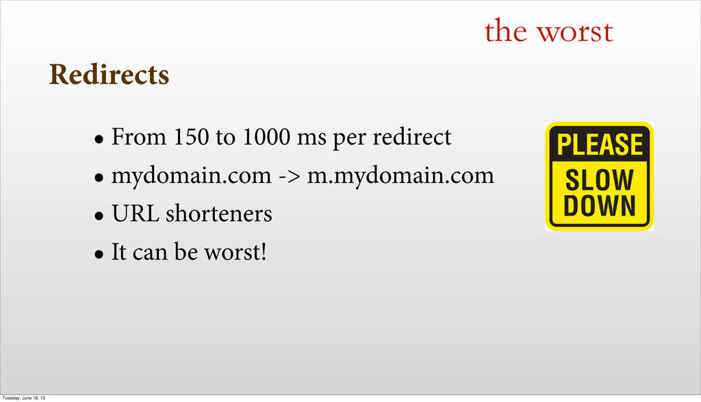 Redirects • From 150 to 1000 ms per redirect • ...