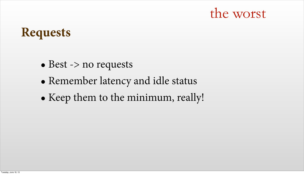 Requests • Best -> no requests • Remember laten...
