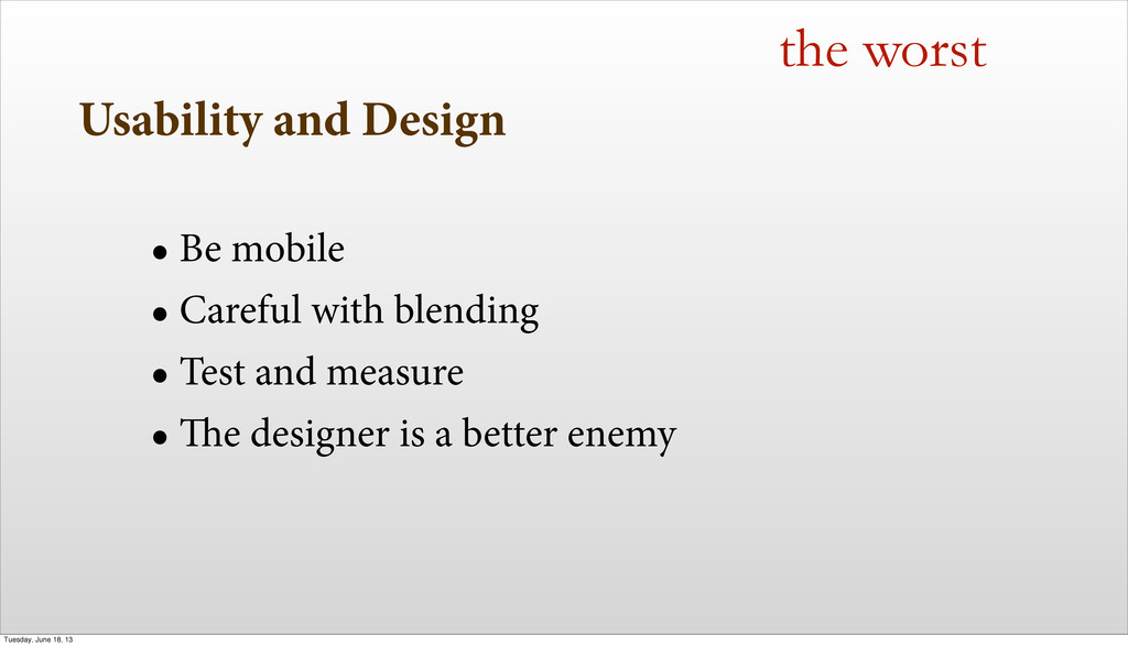 Usability and Design • Be mobile • Careful with...