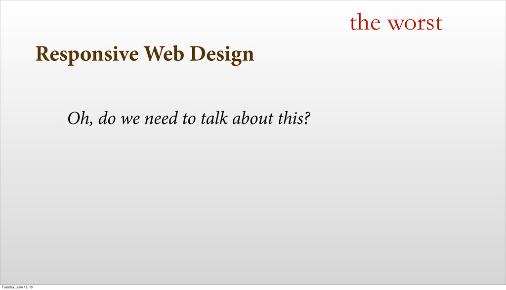 Responsive Web Design the worst Oh, do we need ...