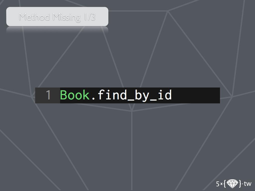 Method Missing 1/3