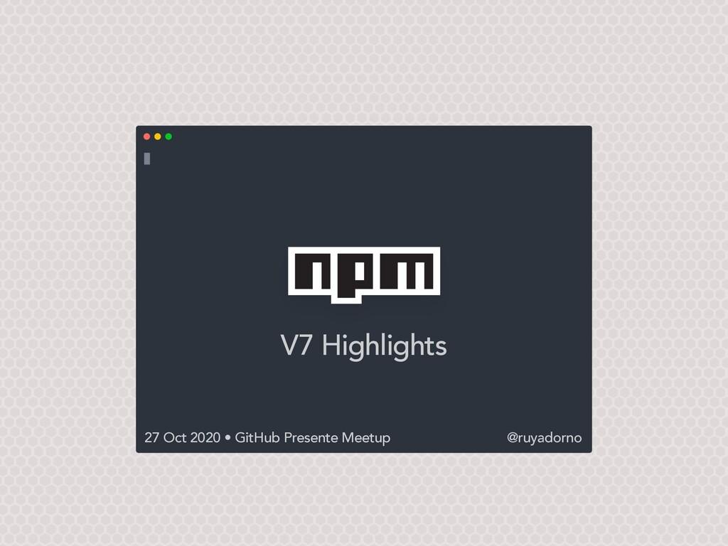 V7 Highlights 27 Oct 2020 • GitHub Presente Mee...