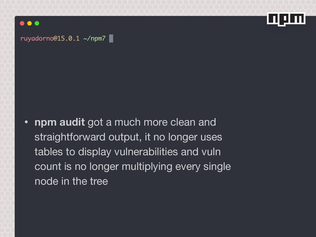 • npm audit got a much more clean and straightf...