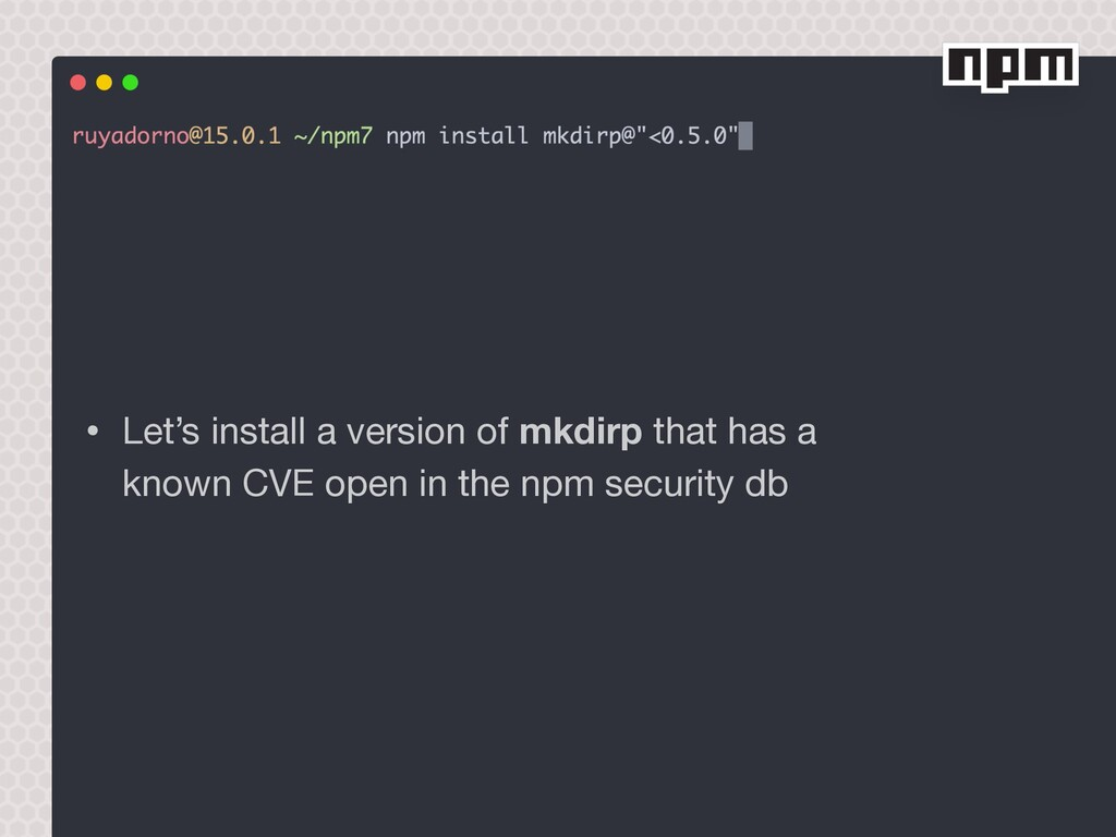 • Let's install a version of mkdirp that has a ...