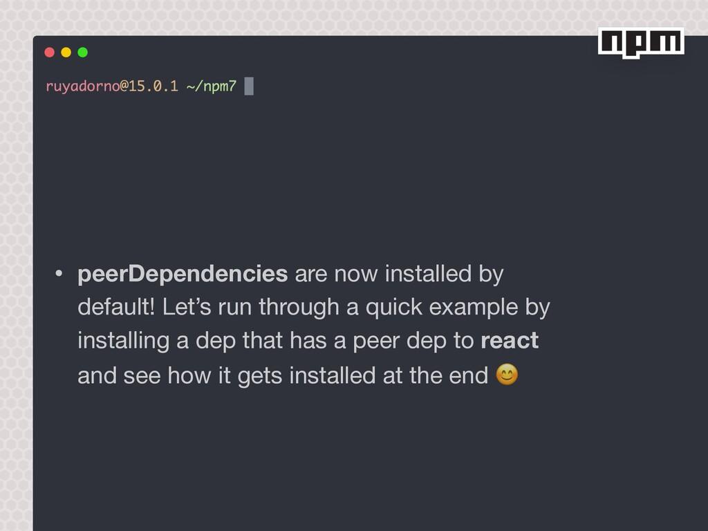 • peerDependencies are now installed by default...