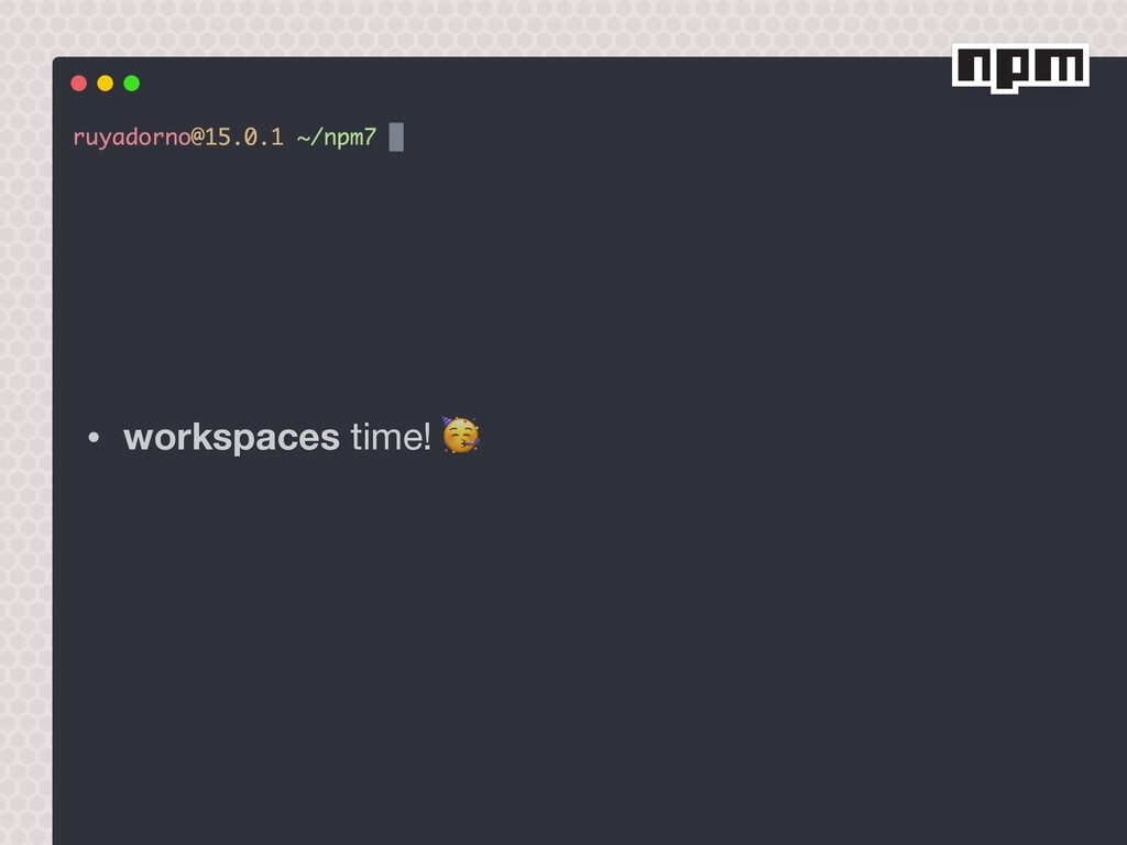 • workspaces time!