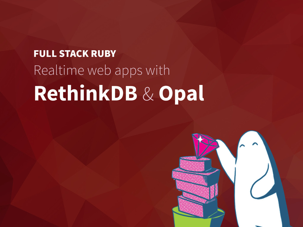FULL STACK RUBY Realtime web apps with RethinkD...