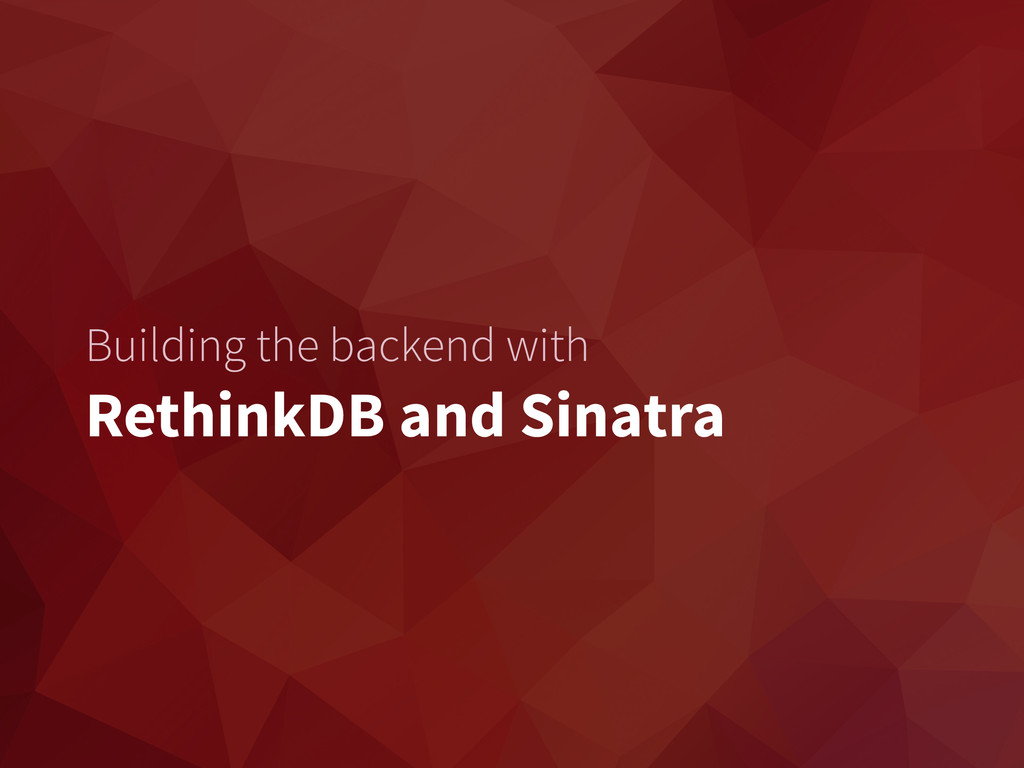 Building the backend with RethinkDB and Sinatra