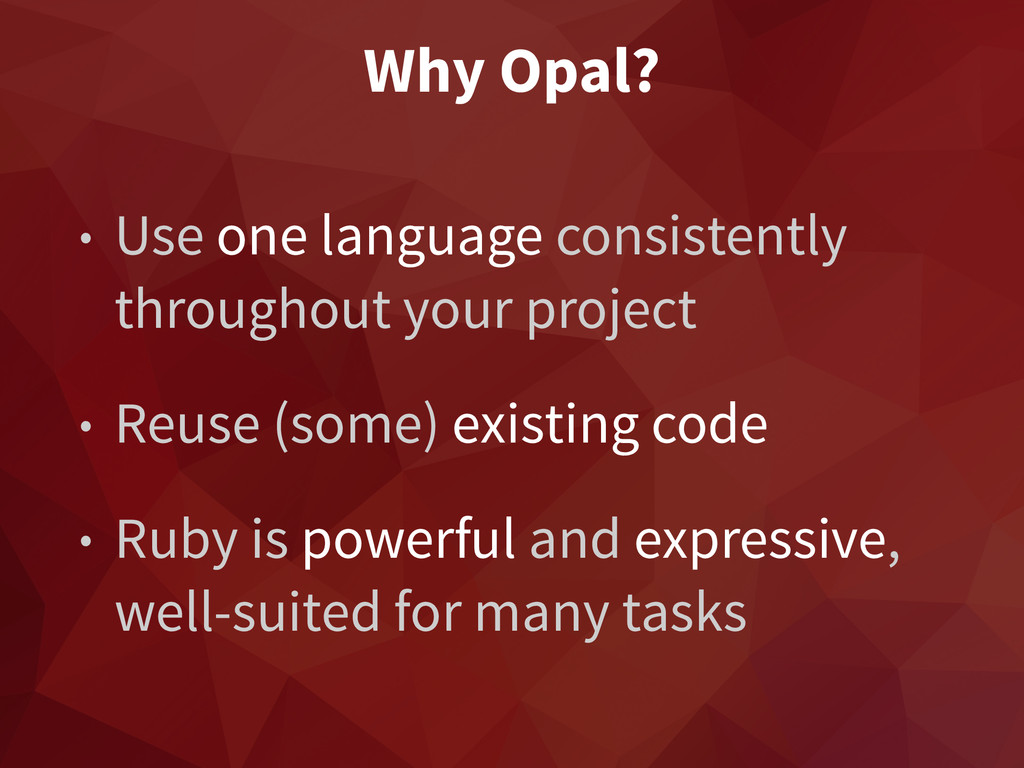 Why Opal? • Use one language consistently throu...