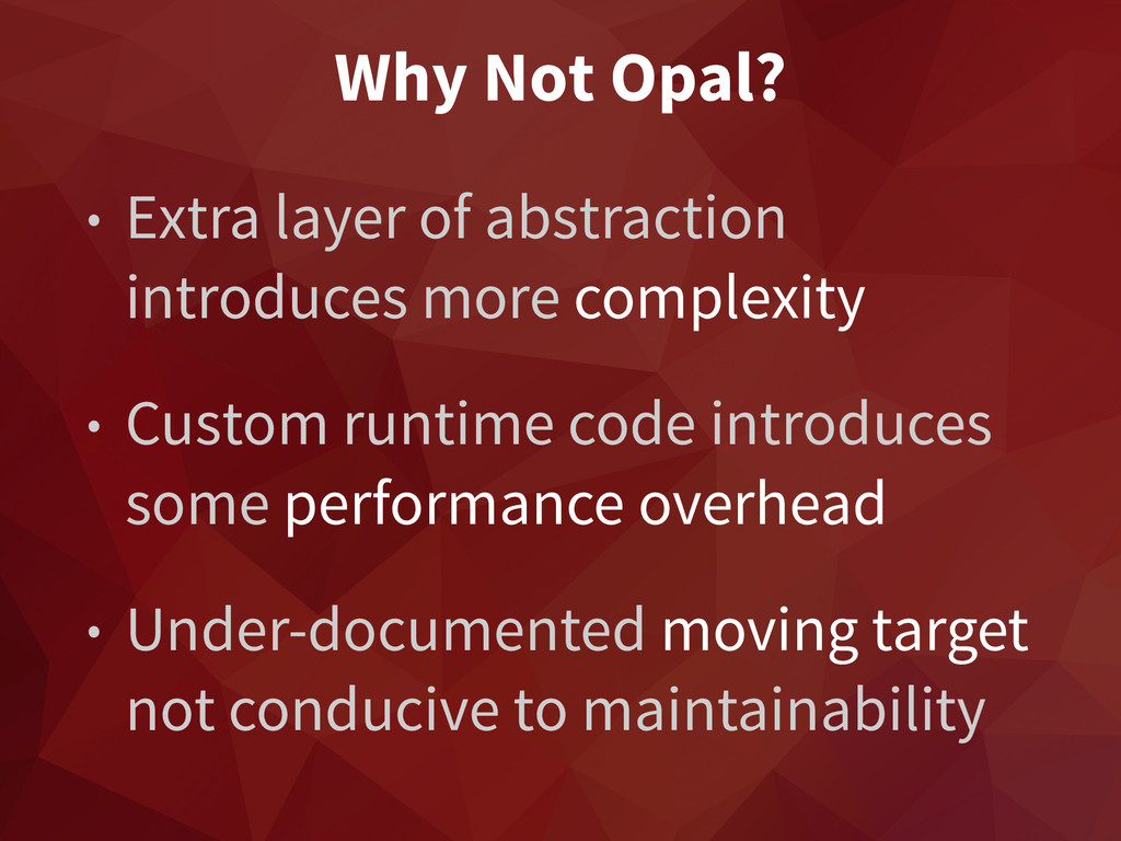 Why Not Opal? • Extra layer of abstraction intr...