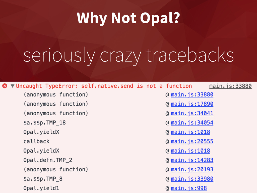 Why Not Opal? seriously crazy tracebacks