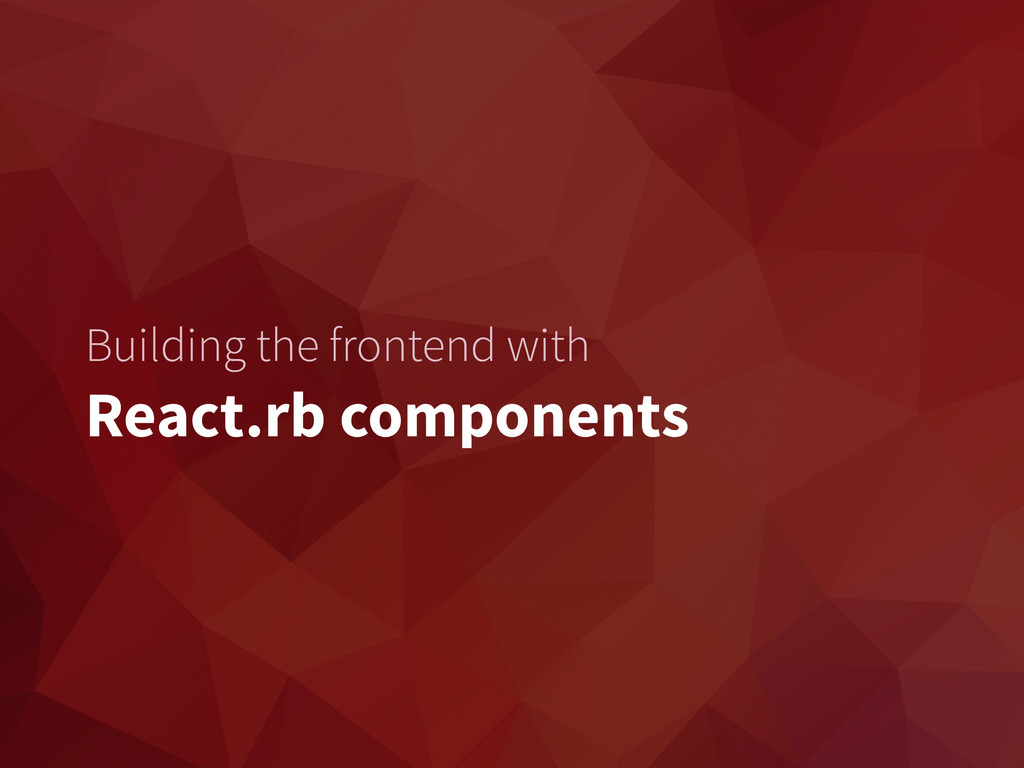 Building the frontend with React.rb components