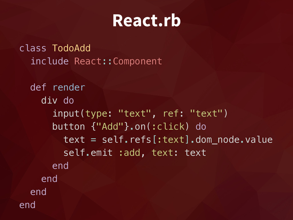 React.rb class TodoAdd include React::Component...