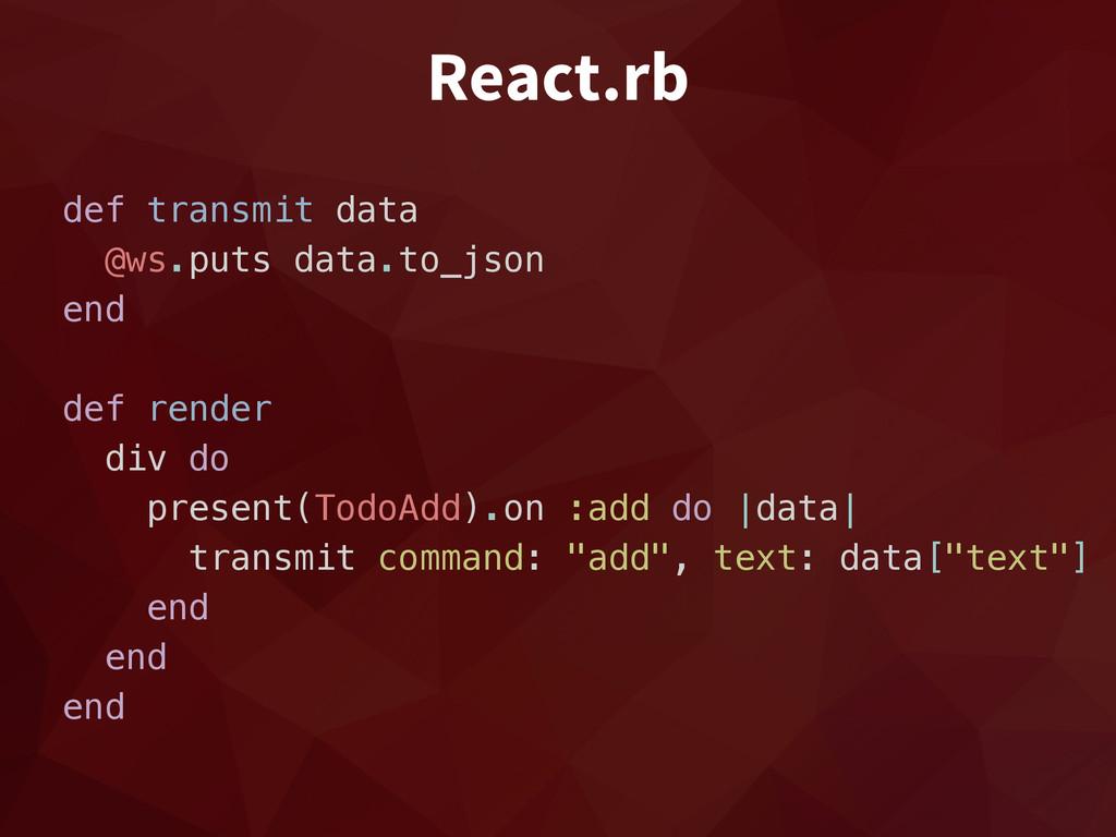 React.rb def transmit data @ws.puts data.to_jso...