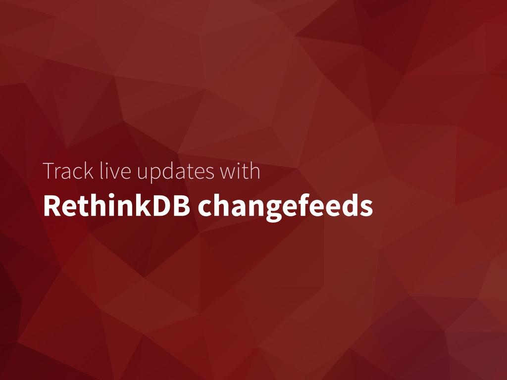 Track live updates with RethinkDB changefeeds