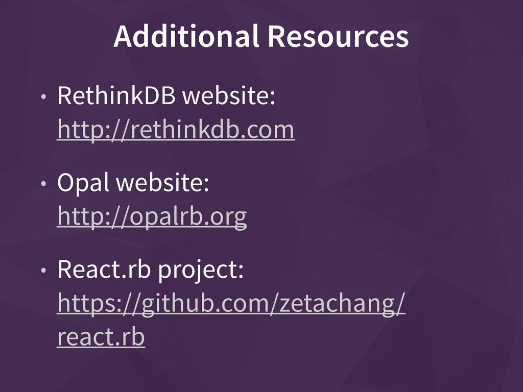 Additional Resources • RethinkDB website: http...