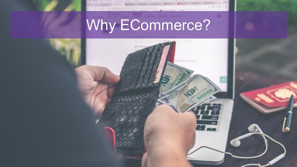 Why ECommerce?