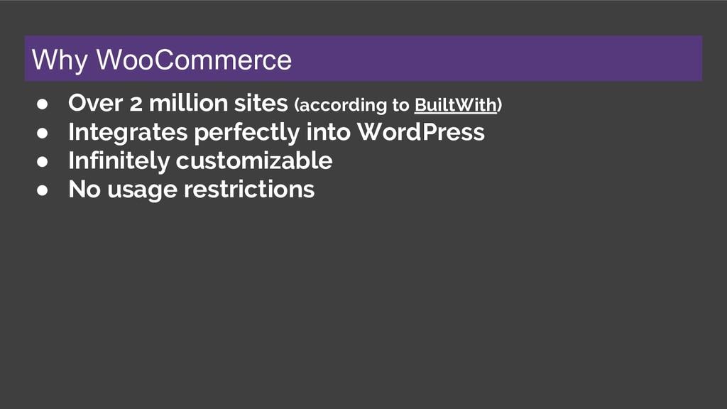Why WooCommerce ● Over 2 million sites (accordi...