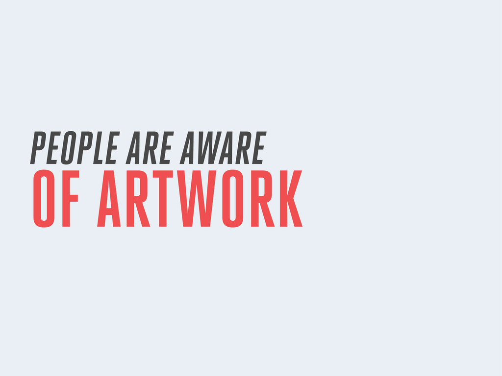 PEOPLE ARE AWARE OF ARTWORK