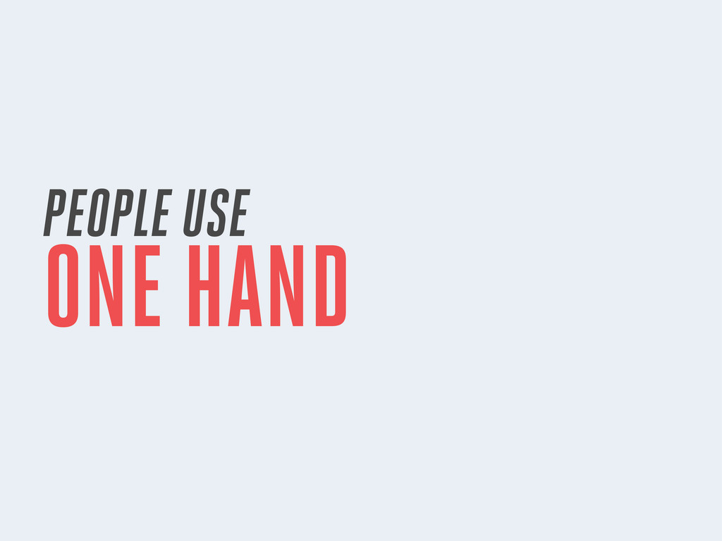 PEOPLE USE ONE HAND