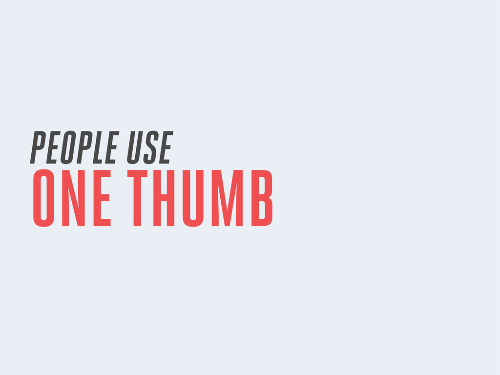 PEOPLE USE ONE THUMB