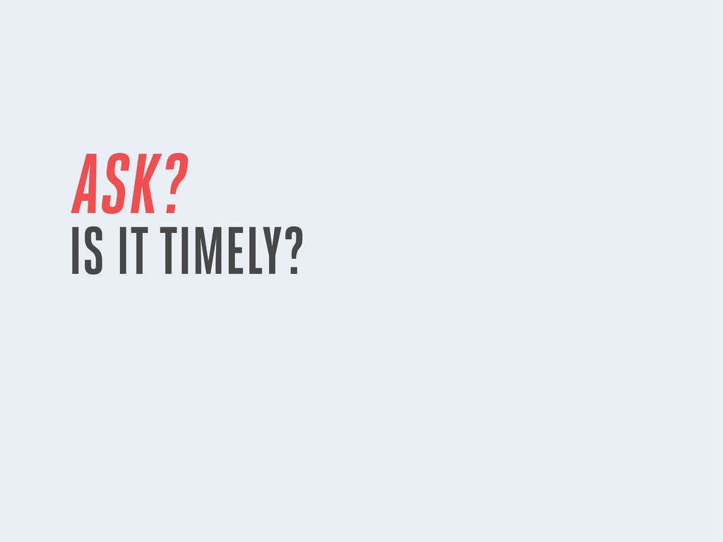 ASK? IS IT TIMELY?