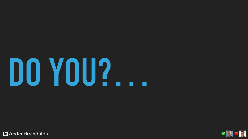 DO YOU?…  ✅ /roderickrandolph