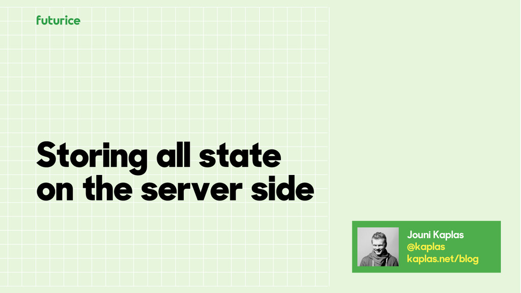 Storing all state on the server side Jouni Kapl...