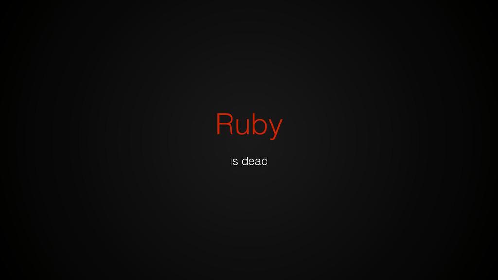 Ruby is dead
