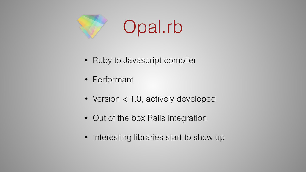 Opal.rb • Ruby to Javascript compiler • Perform...