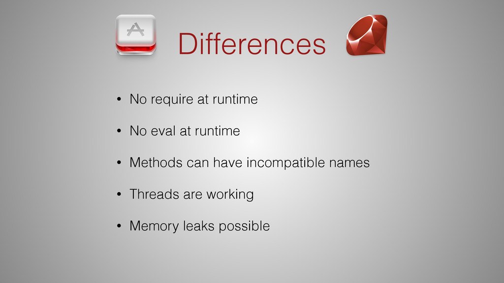 Differences • No require at runtime • No eval a...