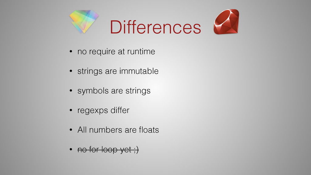 Differences • no require at runtime • strings a...