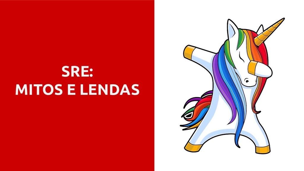 SRE: MITOS E LENDAS
